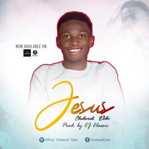 NEW MUSIC: Jesus - Chukwudi Elebe